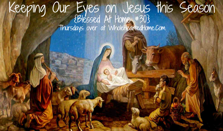 Keeping Our Eyes On Jesus This Season {Blessed At Home #30}