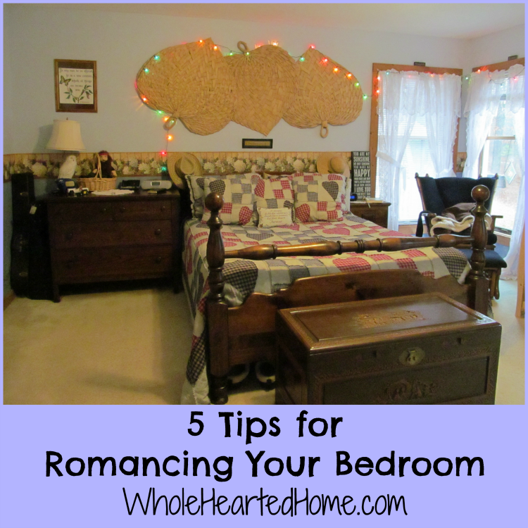 5 Tips for Romancing Your Bedroom {WholeHearted Homemaking}