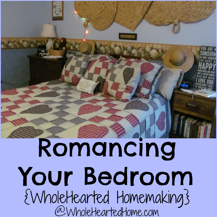 Romancing Your Bedroom {WholeHearted Homemaking}