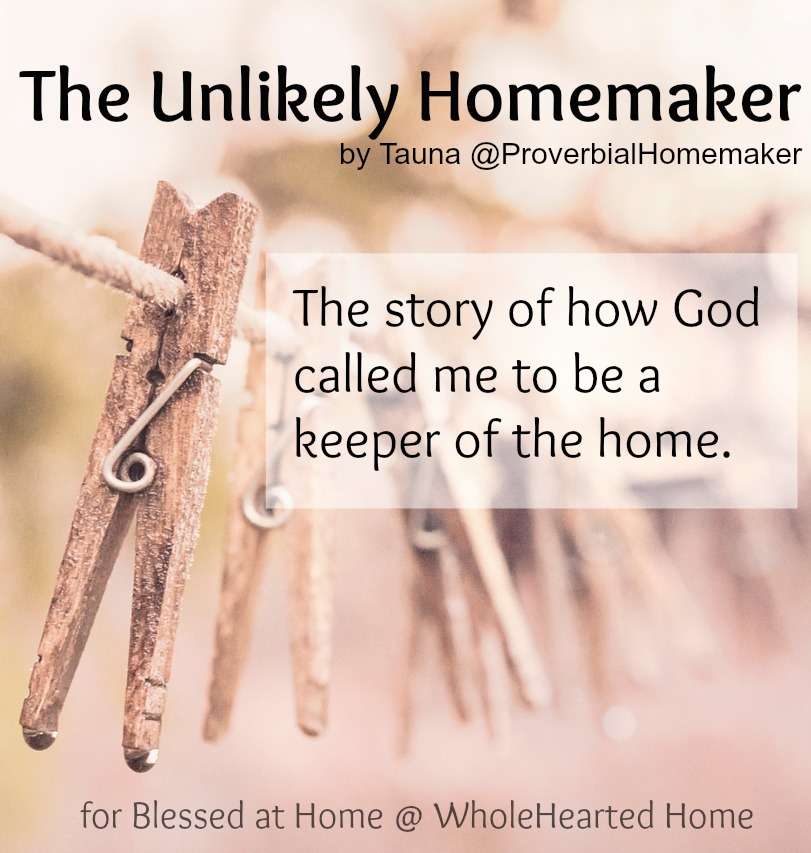 The Unlikely Homemaker {Blessed At Home #35}