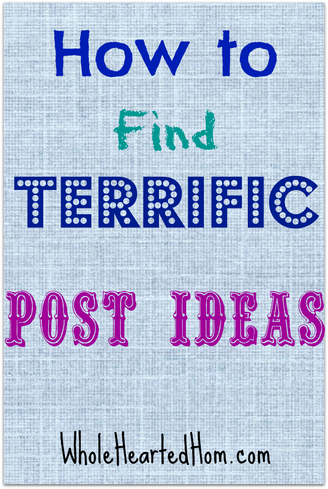 How to Find Terrific Post Ideas + WholeHearted Wednesday Linkup #79