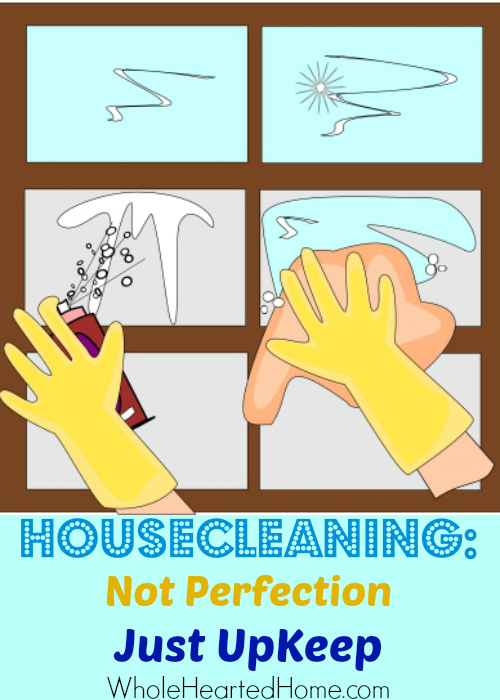 Housecleaning: Not Perfection, Just UpKeep + WholeHearted Wednesday #84