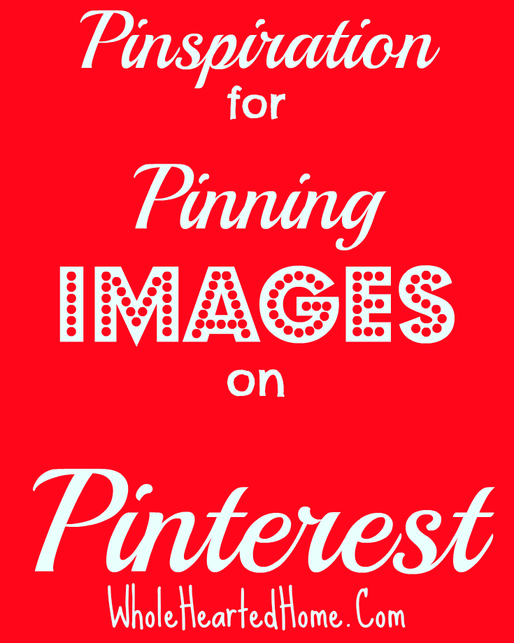Pinspiration for Pinning Images on Pinterest + WholeHearted Wednesday #91