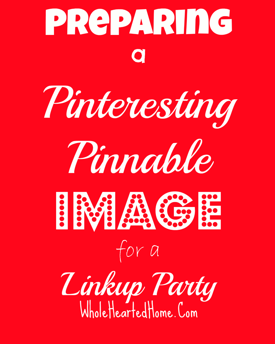 Preparing a Pinteresting Pinnable Image for a Linkup Party + WholeHearted Wednesday #89