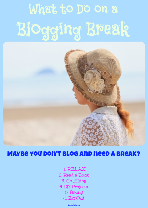 What to Do on a Blogging Break (Part 3)
