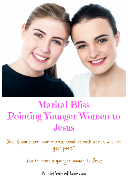 Marital Bliss: Pointing Younger Women to Jesus + WholeHearted Wednesday #107
