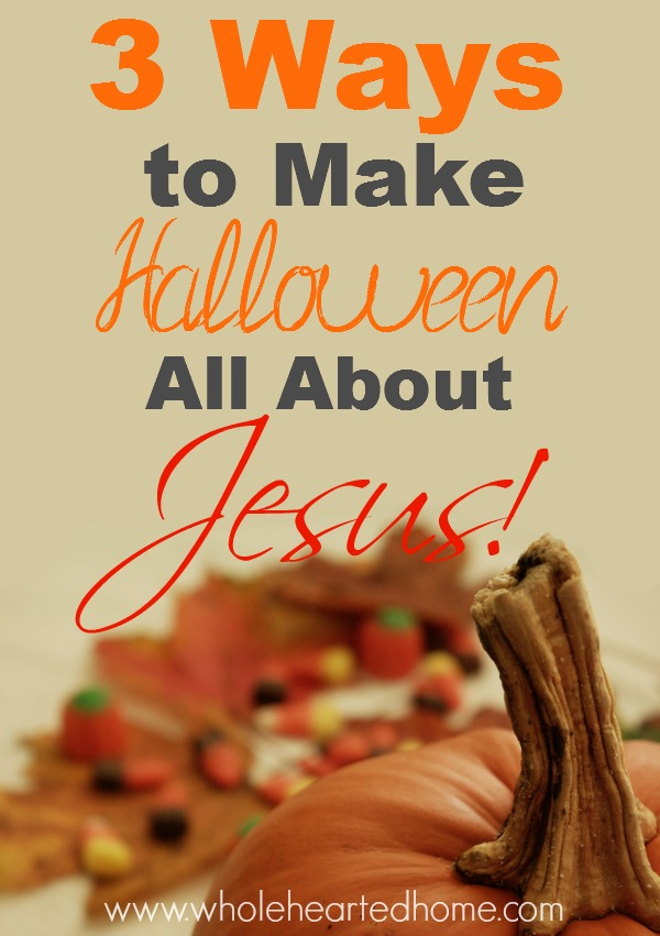 3 Ways to Make Halloween All About Jesus
