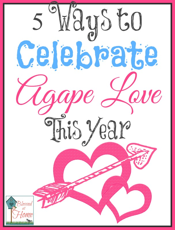 5 Ways to Celebrate Agape Love This Year