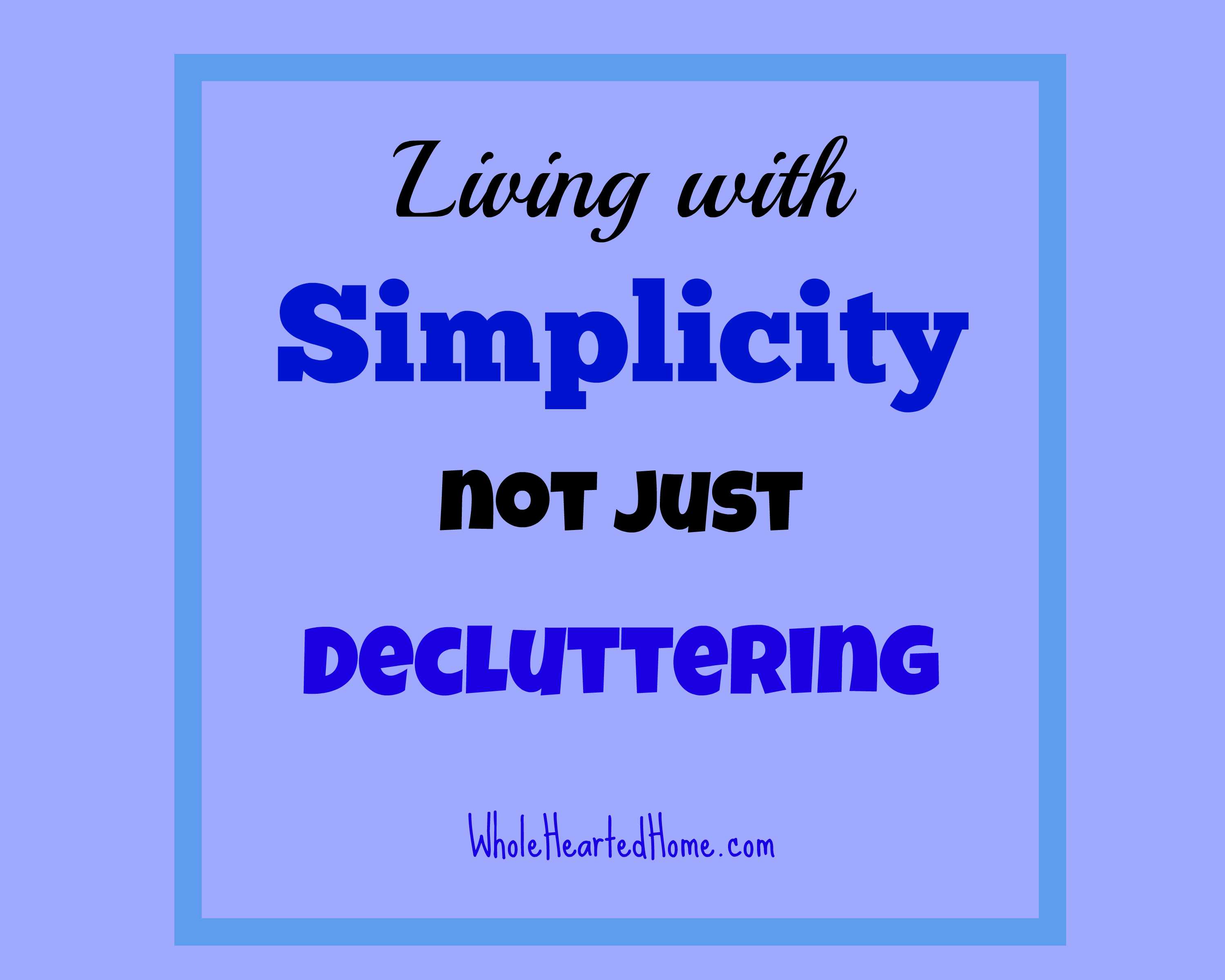 Living with Simplicity not just Decluttering + WholeHearted Wednesday #129
