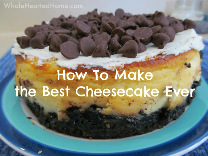 How To Make the Best Cheesecake Ever
