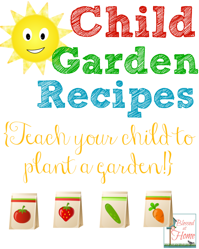 Child Garden Recipes {Teach Your Child to Plant a Garden}