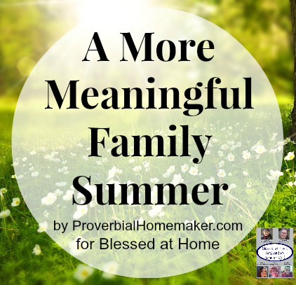A-More-Meaningful-Summer-By-Proverbial-Homemaker-for-Blessed-At-Home-a-feature-over-at-WholeHearted-Home