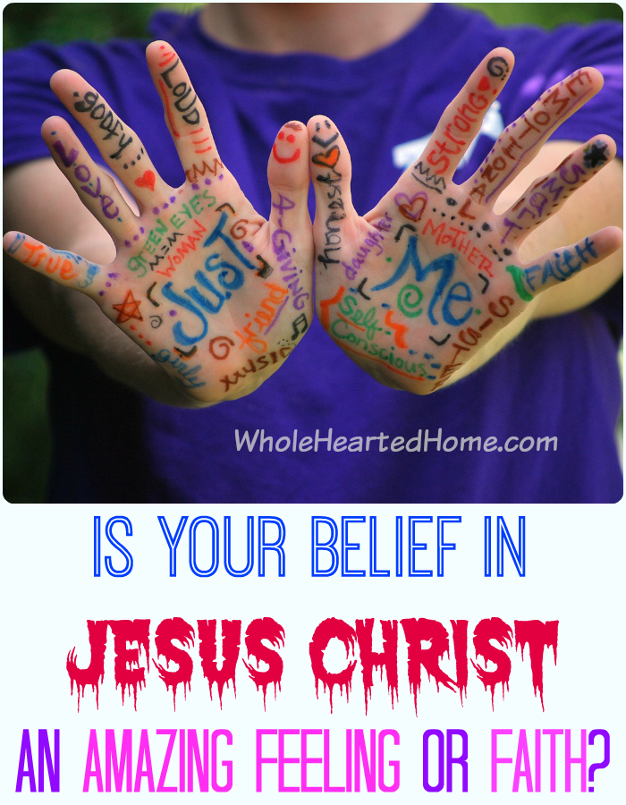 Is Your Belief in Jesus Christ an Amazing Feeling or Faith?