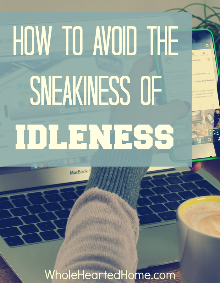 How To Avoid the Sneakiness of Idleness