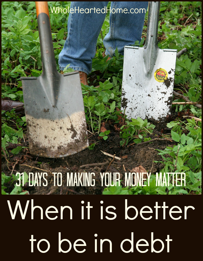 31 Days to Making Your Money Matter - When it is BETTER to BE in Debt