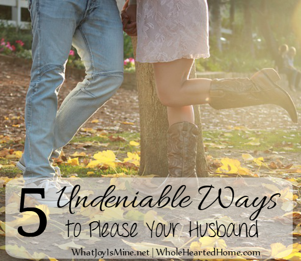 5 Undeniable Ways to Please Your Husband + WholeHearted Wednesday #163