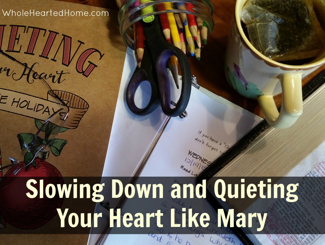 Slowing Down and Quieting Your Heart Like Mary + WholeHearted Wednesday #172
