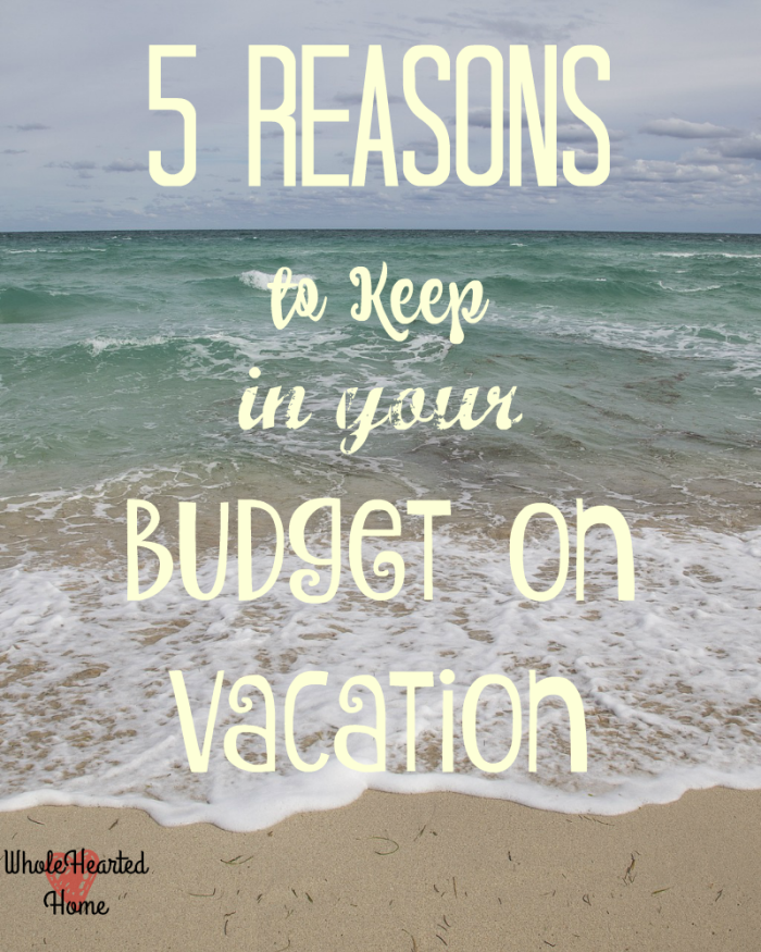 5 Reasons to Keep in Your Budget on Vacation