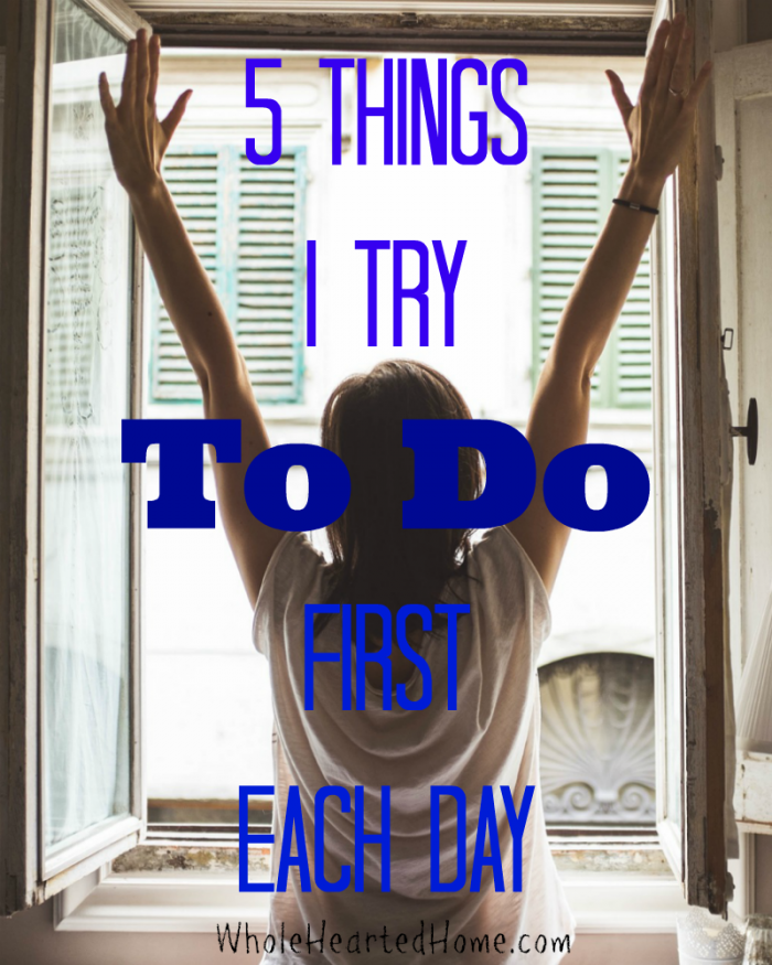 5 Things I Try To Do First Each Day