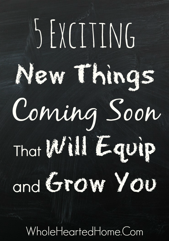 5 Exciting New Things Coming Soon That Will Equip and Grow You