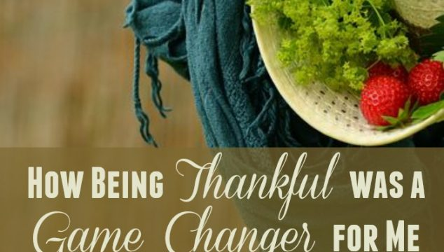 How Being Thankful was a Game Changer for Me: It Can Change You Too!