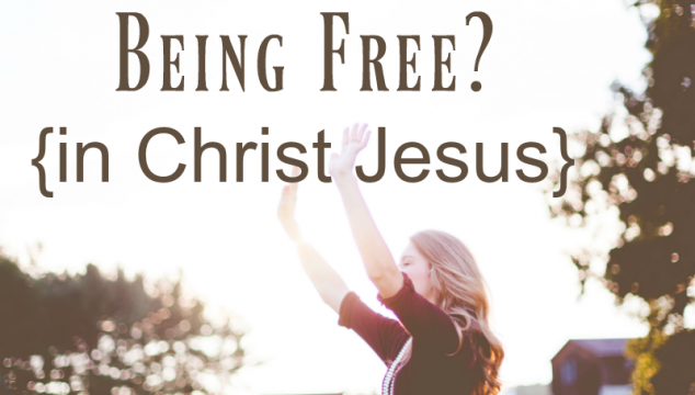 What is Holding You Back from Being Free? {in Christ Jesus}