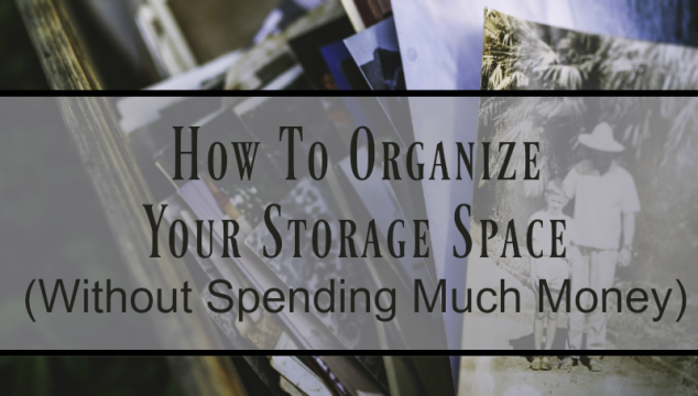 How to Organize Your Storage Space (Without Spending Much Money)
