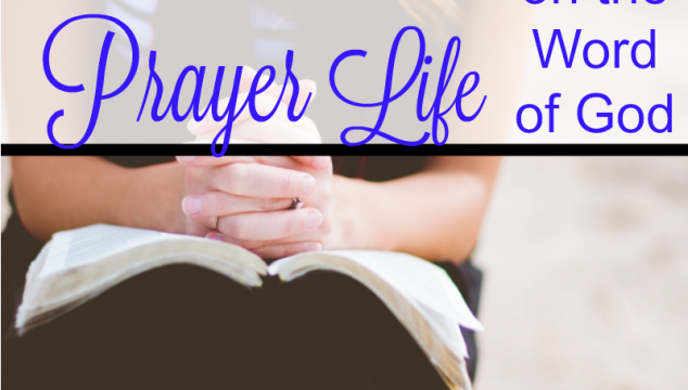 How to Build Your Prayer Life on the Word of God