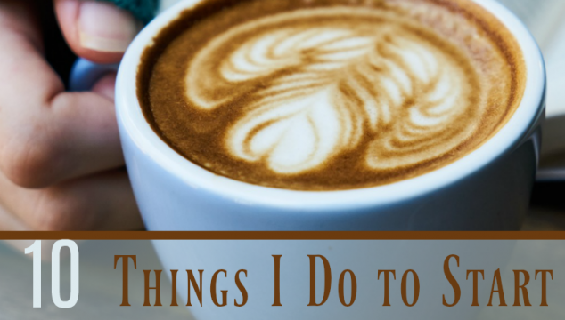 10 Top Things I Do to Start My Morning Routine