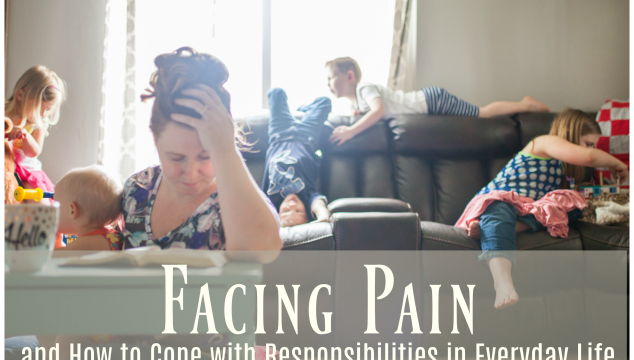Facing Pain and How to Cope with Responsibilities in Everyday Life