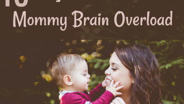 10 Ways to Handle Mommy Brain Overload